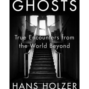 Ghosts: True Encounters with the World Beyond