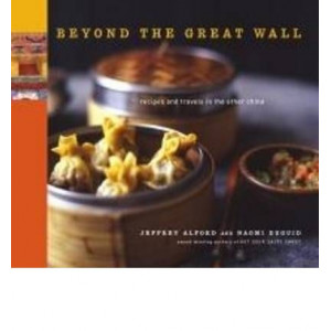 Beyond The Great Wall: Recipes & Travels In The Other China