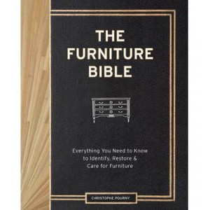 Furniture Bible: Everything You Need to Know to Identify, Restore & Care for Furniture
