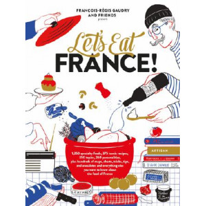Let's Eat France!: 1,250 Specialty Foods, 375 Iconic Recipes, 350 Topics, 260 Personalities