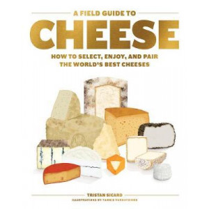 Field Guide to Cheese: How to Select, Enjoy, And Pair The World's Best Cheeses, A