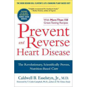 Prevent & Reverse Heart Disease : The Revolutionary, Scientifically Proven, Nutrition-Based Cure