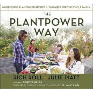 Plantpower Way: Whole Food Plant-Based Recipes and Guidance for the Whole Family