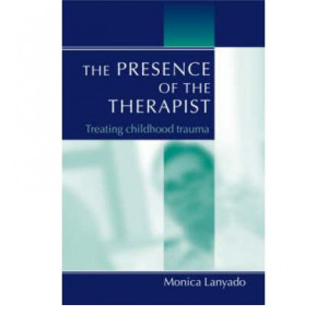 Presence of the Therapist, The: Treating Childhood Trauma