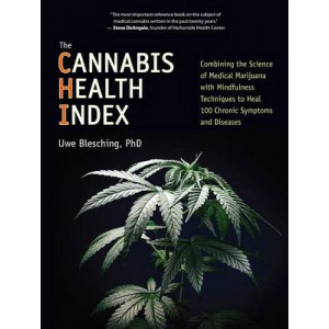 Cannabis Health Index: Combining the Science of Medical Marijuana with Mindfulness Techniques to Heal 100 Chronic Symptoms and Diseases