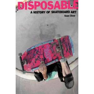 Disposable : History of Skateboard Art