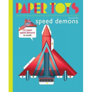 Paper Toys - Speed Demons: 12 Paper Robots to Build