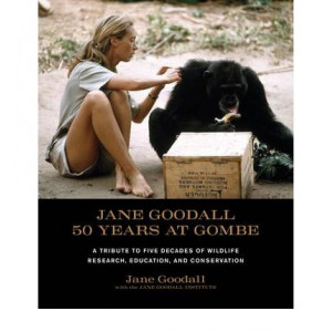 Jane Goodall : 50 Years at Gombe : Tribute to Five Decades of Wildlife Research Education & Conservation
