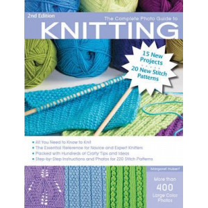 Complete Photo Guide to Knitting: *All You Need to Know to Knit *The Essential Reference for Novice and Expert Knitters *Packed with Hundreds of C