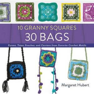 10 Granny Squares 30 Bags: Purses, Totes, Pouches, and Carriers from Favorite Crochet Motifs
