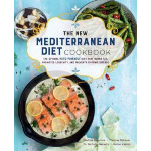 New Mediterranean Diet Cookbook: The Optimal Keto-Friendly Diet that Burns Fat, Promotes Longevity, and Prevents Chronic Disease, The
