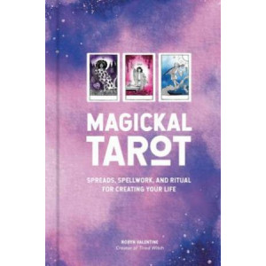 Magickal Tarot: Spreads, Spellwork, and Ritual for Creating Your Life