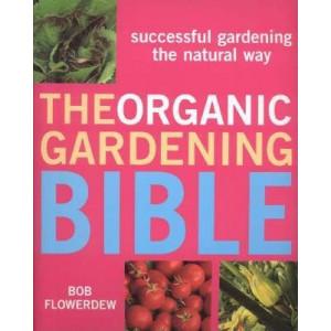 Organic Gardening Bible, The: Successful Gardening the Natural Way