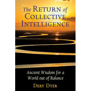 Return of Collective Intelligence: Ancient Wisdom for a World out of Balance, The
