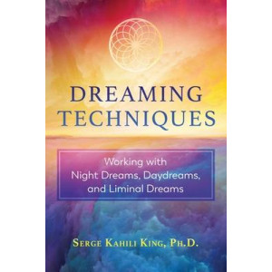 Dreaming Techniques: Working with Night Dreams, Daydreams, and Liminal Dreams