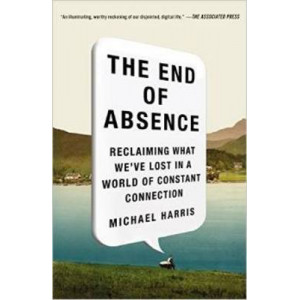 End of Absence: Reclaiming What We've Lost in a World of Constant Connection