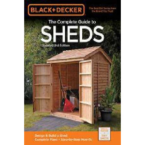 Black & Decker Complete Guide to Sheds: Design & Build a Shed: - Complete Plans - Step-by-Step How-to
