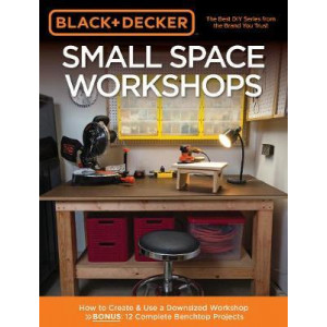 Black & Decker Small Space Workshops: How to Create & Use a Downsized Workshop