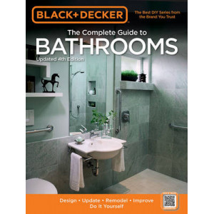Black & Decker Complete Guide to Bathrooms: Design * Update * Remodel * Improve * Do it Yourself