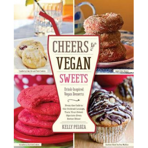 Cheers to Vegan Sweets!: Drink-Inspired Vegan Desserts: From the Cafe to the Cocktail Lounge, Turn Your Sweet Sips Into Even Better Bites!