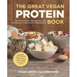Great Vegan Protein Book: Fill Up the Healthy Way with More Than 100 Delicious Protein-Based Vegan Recipes Includes * Beans & Lentils * Plants * T