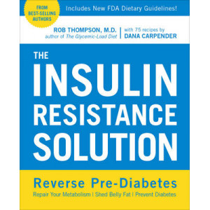 Insulin Resistance Solution: Reverse Pre-Diabetes, Repair Your Metabolism, Shed Belly Fat, and Prevent Diabetes - With More Than 75 Recipes by Dan