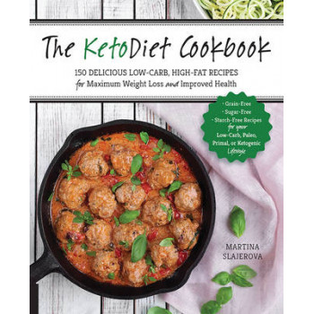 Ketodiet Cookbook: More Than 150 Delicious Low-Carb, High-Fat Recipes for Maximum Weight Loss and Improved Health -- Grain-Free, Sugar-Free, Starc