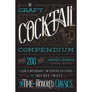 Craft Cocktail Compendium: Contemporary Interpretations and Inspired Twists on Time-Honored Classics