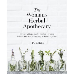 Woman's Herbal Apothecary: 200 Natural Remedies for Healing, Hormone Balance, Beauty and Longevity, and Creating Calm