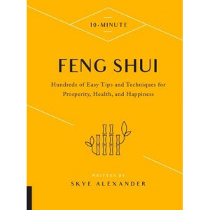 10-Minute Feng Shui: Hundreds of Easy Tips and Techniques for Prosperity, Health, and Happiness