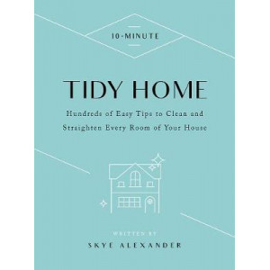 10-Minute Tidy Home: Hundreds of Easy Tips to Straighten and Clean Every Room of Your House