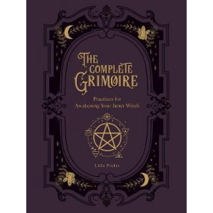 Complete Grimoire: Magickal Practices and Spells for Awakening Your Inner Witch
