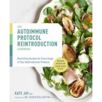 Autoimmune Protocol Reintroduction Cookbook: Nourishing Recipes for Every Stage of Your Reintroduction Protocol