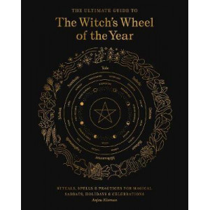 Ultimate Guide to the Witch's Wheel of the Year: Rituals, Spells & Practices for Magical Sabbats, Holidays & Celebrations, The