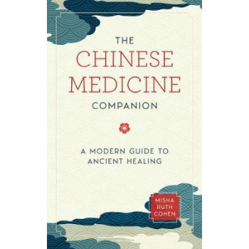 Chinese Medicine Companion: A Modern Guide to Ancient Healing, The