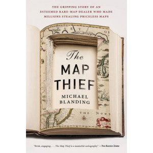 Map Thief, The: The Gripping Story of an Esteemed Rare Map Dealer Who Made Millions Stealing Priceless Maps