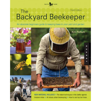 Backyard Beekeeper, The: An Absolute Beginner's Guide to Keeping Bees in Your Yard and Garden