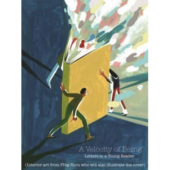 Velocity of Being: Letters to A Young Reader, A