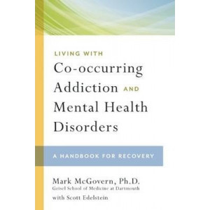 Living With Co- Occurring Addiction & Mental Health Disorders: A Handbook For Recovery