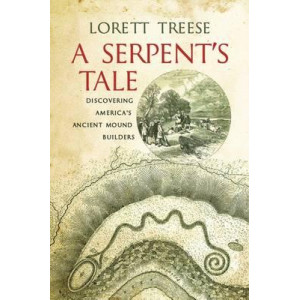 Serpent's Tale, A: Discovering America's Ancient Mound Builders