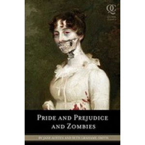Pride and Prejudice and Zombies: The Classic Regency Romance-now with Ultraviolent Zombie Mayhem!