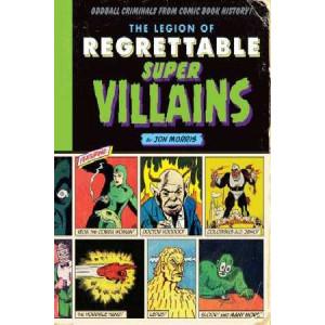 Legion of Regrettable Supervillains: Oddball Criminals from Comic Book History