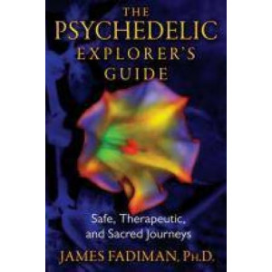 Psychedelic Explorer's Guide: Safe, Therapeutic, and Sacred Journeys