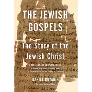 Jewish Gospels, The: The Story of the Jewish Christ