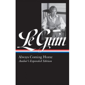 Ursula K. Le Guin: Always Coming Home (Loa #315): Author's Expanded Edition