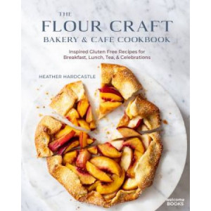 Flour Craft Bakery and Cafe Cookbook: Inspired Gluten Free Recipes for Breakfast, Lunch, Tea, and Celebrations, The
