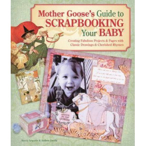 Mother Goose's Guide to Scrapbooking for Your baby