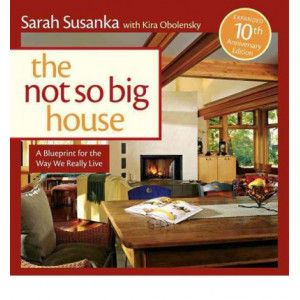 Not So Big House: A Blue Print for the Way We Really Live