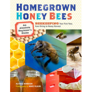 Homegrown Honey Bees:  Absolute Beginner's Guide to Beekeeping Your First Year, from Hiving to Honey Harvest
