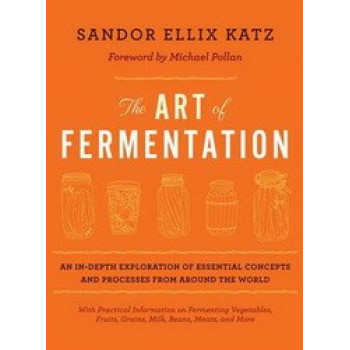 Art of Fermentation : An In-depth Exploration of Essential Concepts & Processes from Around the World